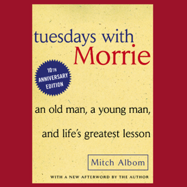 Tuesdays with Morrie: 10th Anniversary Edition (Unabridged) audiobook