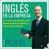 Inglés en la empresa [English in the Office]: Lo más importante para desenvolverse dentro y fuera de la oficina (Unabridged) - Pons Idiomas