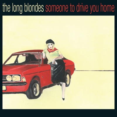 Someone to Drive You Home - The Long Blondes