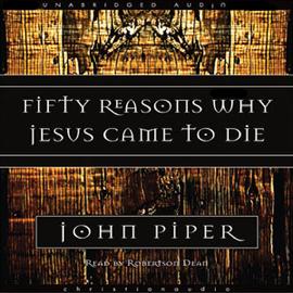 Fifty Reasons Why Jesus Came to Die (Unabridged) audiobook