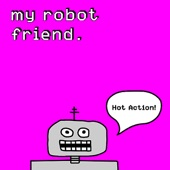 My Robot Friend - You're Out of the Computer