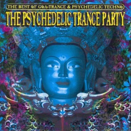 The Psychedelic Trance Party - the Ultimate Goa Trance Megamix by Various  Artists