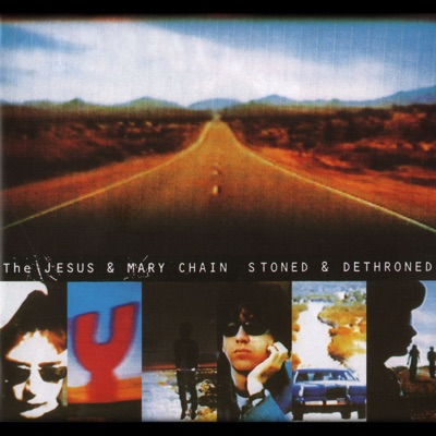 Stoned and Dethroned (Expanded Version) - The Jesus and Mary Chain
