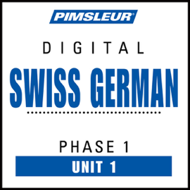 Swiss German Phase 1, Unit 01: Learn to Speak and Understand Swiss German with Pimsleur Language Programs audiobook