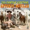 20 Super Exitos - Antonio Aguilar