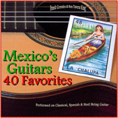 Mexico's Guitars: 40 Favorite Melodies (Performed on Classical, Spanish and Steel String Guitars)