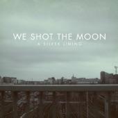 We Shot The Moon - Miracle