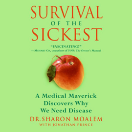 Survival of the Sickest: A Medical Maverick Discovers Why We Need Disease (Unabridged) audiobook