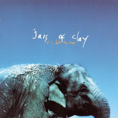 If I Left the Zoo - Jars Of Clay