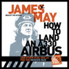 James May - How to Land an A330 Airbus: And Other Vital Skills for the Modern Man (Unabridged)  artwork
