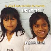 Les Inédits: Chant des Enfants du Monde: Equateur - Les Enfants du Monde & Francis Corpataux - Les Enfants du Monde & Francis Corpataux