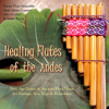 Healing Flutes of the Andes (Native American Flute & Andean Panpipes for Massage, Yoga, Spas & Relaxation) - Various Artists