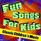Fun Songs For Kids (Classic Children's Music)