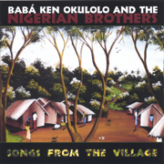 Songs from the Village - Baba Ken Okulolo & the Nigerian Brothers