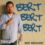 Bert Bert Bert - Bert Kreischer - Bert Kreischer