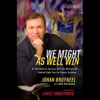 Johan Bruyneel, Bill Strickland & Lance Armstrong - We Might As Well Win  (Unabridged) artwork