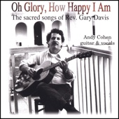 Andy Cohen - Oh Glory, How Happy I Am