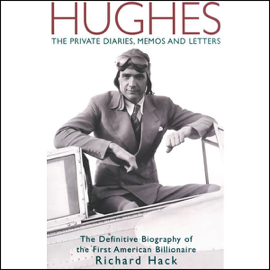 Hughes: The Private Diaries, Memos and Letters: The Definitive Biography of the First American Billionaire (Unabridged) audiobook