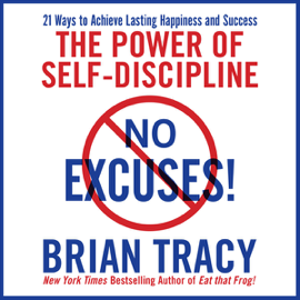 No Excuses!: The Power of Self-Discipline for Success in Your Life (Unabridged) audiobook