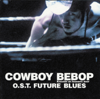 Cowboy Bebop: Knockin' on Heaven's Door - O.S.T Future Blues - Seatbelts & Yoko Kanno
