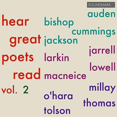 Hear Great Poets Read, Vol. 2: Auden, Bishop, Cummings, Jackson, Jarrell, Larkin, Lowell, MacNeice, Millay, O'Hara, Thomas, Tolson - W.H. Auden