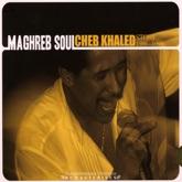 Maghreb Soul: Cheb Khaled Story 1986-1990 (Enregistrements Originaux Remasterisés)