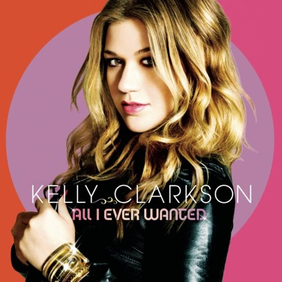 All I Ever Wanted (Bonus Track Version) - Kelly Clarkson