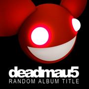 Random Album Title - deadmau5 - deadmau5