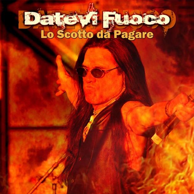 Datevi Fuoco - Lo Scotto Da Pagare by Pino Scotto