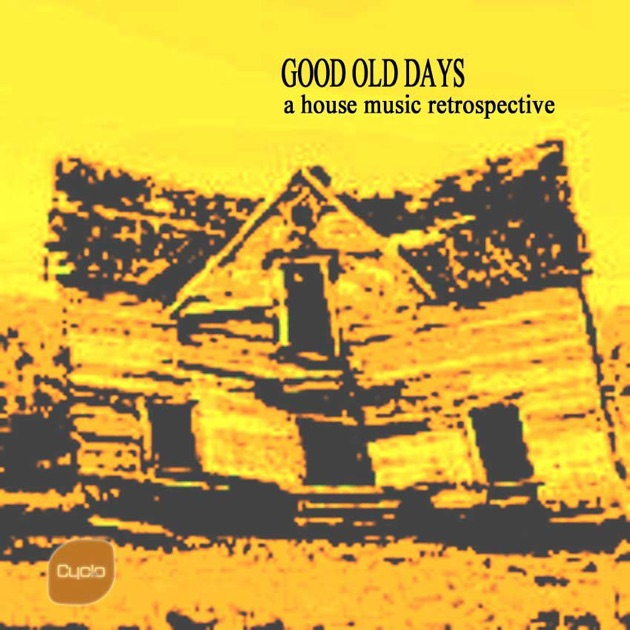 Good old days a house music retrospective by various for Good house music
