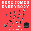 Clay Shirky - Here Comes Everybody: The Power of Organizing Without Organizations (Unabridged) Grafik
