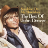 Sunshine On My Shoulders: The Best of John Denver - John Denver