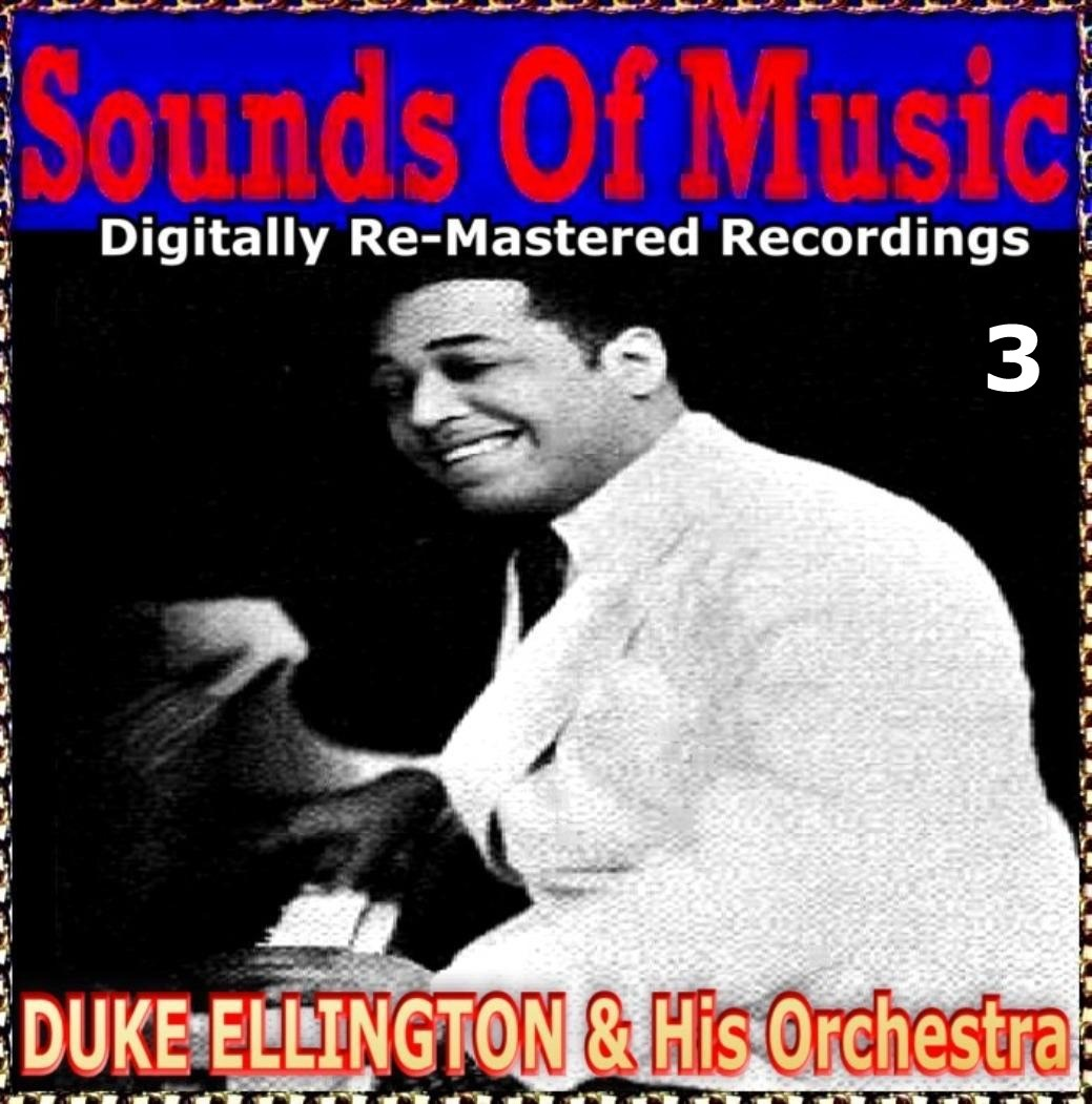 Sounds Of Music pres. Duke Ellington & His Orchestra (3 Digitally Re-Mastered Recordings)
