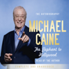 The Elephant to Hollywood (Unabridged) - Sir Michael Caine