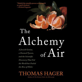 The Alchemy of Air: A Jewish Genius, A Doomed Tycoon, And the Scientific Discovery That Fed the World but Fueled the Rise of Hitler (Unabridged) audiobook