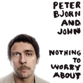 Peter Bjorn and John - Nothing To Worry About