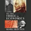 The Big Three in Economics: Adam Smith, Karl Marx, and John Maynard Keynes (Unabridged) - Mark Skousen