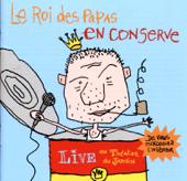 Le roi des papas en conserve (Live au Théâtre des Jardins)