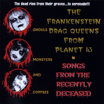 Songs from the Recently Deceased - Frankenstein Drag Queens From Planet 13