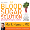 The Blood Sugar Solution: The UltraHealthy Program for Losing Weight, Preventing Disease, and Feeling Great Now! - Mark Hyman, M.D.