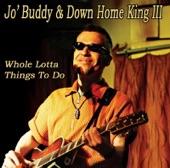 Jo' Buddy & Down Home King III - Howlin´ These Blues
