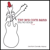 The Red Corn Band - Still No Good