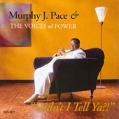 Murphy J. Pace & The Voices of Power - I Need the Lord/I've Got to Have Jesus