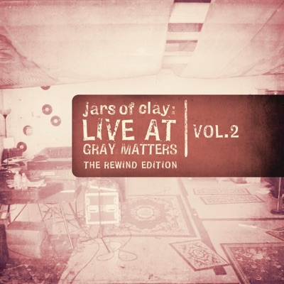 Live At Gray Matters (The Rewind Edition), Vol. 2 - EP - Jars Of Clay