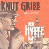 Knut Gribb: Den Hvite Dame - Og 4 Andre Hørespill