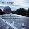 Anton Zeilinger - Spukhafte Fernwirkung. Die Schönheit der Quantenphysik Grafik
