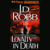 Loyalty in Death: In Death, Book 9 (Unabridged) - J. D. Robb