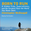 Christopher McDougall - Born to Run: A Hidden Tribe, Superathletes, and the Greatest Race the World Has Never Seen (Unabridged) portada