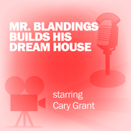 Mr. Blandings Builds His Dream House: Classic Movies on the Radio audiobook