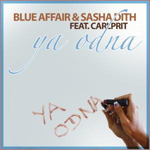 Blue Affair & Sasha Dith - Ya Odna Я Одна (Remixes) [feat. Carlprit] - EP